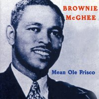 Mean Ole Frisco — Brownie Mc Ghee