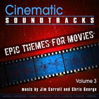 Cinematic Soundtracks - Epic Themes For Movies, Vol. 3 — Jim Carroll, Chris George