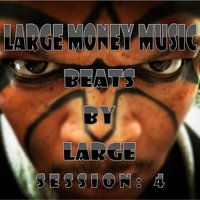 Beats By Large: Session 4 — Large Money Music