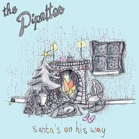 Santa's On His Way — The Pipettes