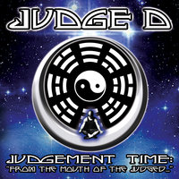 "Judgement Time: ""From The Mouth Of The Judged..."" — Judge D"