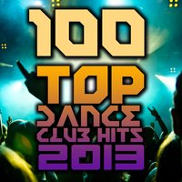100 Top Dance Club Hits 2013 - Best of Rave Anthems, Techno, House, Trance, Dubstep, Trap, Acid, Bass — сборник