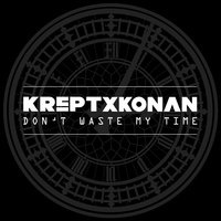 Don't Waste My Time — Krept, Konan