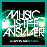Music Is the Answer - Global Techno Edition 04 — сборник