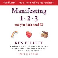 Manifesting 123 (And You Don't Need #3) — Ken Elliott