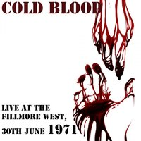 Cold Blood: Live at the Fillmore West, 30th June 1971 — Cold Blood