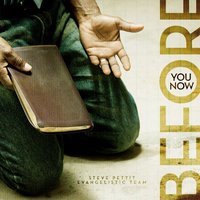 Before You Now — Steve Pettit Evangelistic Team