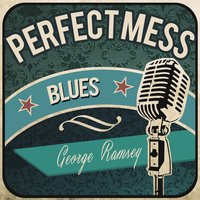 Perfect Mess Blues — George Ramsey