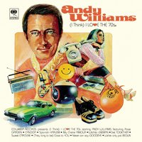 (I Think) I Love the 70's — Andy Williams