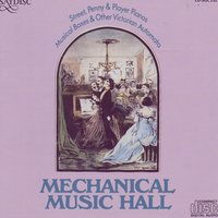 Mechanical Music Hall: Street, Penny & Player Pianos — Various Artists - Memoir Records