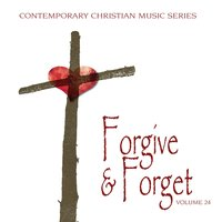 Contemporary Christian Music Series: Forgive & Forget, Vol. 24 — сборник