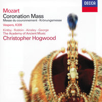 Mozart: Coronation Mass; Vesperae solennes de confessore — Michael George, Emma Kirkby, Catherine Robbin, Christopher Hogwood, The Academy of Ancient Music, Choir Of Winchester Cathedral