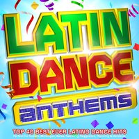 Latin Dance Anthems - Top 40 Best Ever Latino Dance Hits - Perfect for Kuduro, Merengue, Salsa, Twerking, Reggaeton, Running & Aerobics — сборник