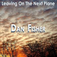 Leaving On the Next Plane — Dan Fisher