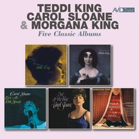 Five Classic Albums: Storyville Presents Miss Teddi King / George Wein Presents Now in Vogue / Live at 30th Street / Out of the Blue / Folk Songs a La King — Carol Sloane, Teddi King, Morgana King