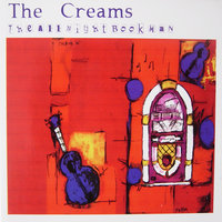 The All Night Bookman — The Creams
