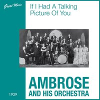 If I Had a Talking Picture of You — Ambrose And His Orchestra