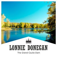 The Grand Coulie Dam — Lonnie Donegan
