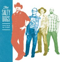 Too Old to Fight — The Salty Dogs