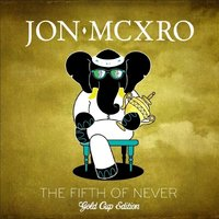 The Fifth Of Never - Gold Cup Edition — JON MCXRO