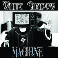 Machine — White Shadow