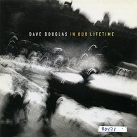 Dave Douglas: In Our Lifetime — Dave Douglas, Josh Roseman, Uri Caine, Joey Baron, James Genus, Chris Speed