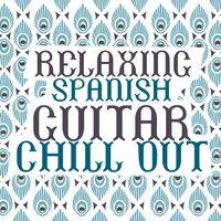 Relaxing Spanish Guitar Chill Out — Spanish Guitar Chill Out, Ultimate Guitar Chill Out|Relaxing Acoustic Guitar|Spanish Guitar Chill Out, Ultimate Guitar Chill Out, Relaxing Acoustic Guitar