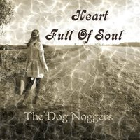 Heart Full of Soul — The Dog Noggers