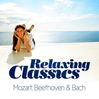 Relaxing Classical - Mozart, Beethoven & Bach — сборник
