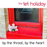 By the Throat, By the Heart — The Tet Holiday