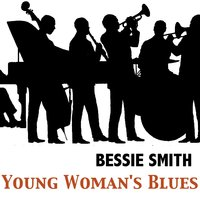 Young Woman's Blues — Bessie Smith