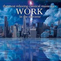 The Most Relaxing Classical Music For Work In The Universe — сборник