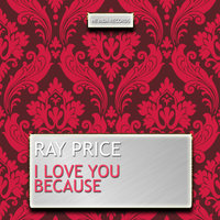 I Love You Because — Ray Price