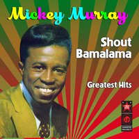 Shout Bamalama - Greatest Hits — Mickey Murray