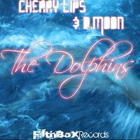 The Dolphins — Cherry Lips, D.Moon