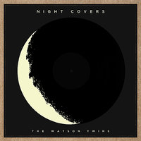 Night Covers — The Watson Twins