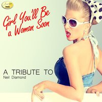 Girl You'll Be a Woman Soon (A Tribute to Neil Diamond) — Ameritz - Tribute