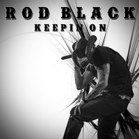 Keepin' on — Rod Black