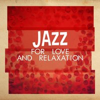 Jazz for Love and Relaxation — Sounds of Love and Relaxation Music, Restaurant Music Songs, Jazz Music Club in Paris, Jazz Music Club in Paris|Restaurant Music Songs|Sounds of Love and Relaxation Music
