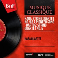 Hába: String Quartet No. 9 & A Pioneer Song - Bartoš: String Quartet No. 5 — Hába Quartet