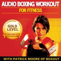 Audio Boxing Workout for Fitness: Gold Level, Round 4 — Patrick Moore