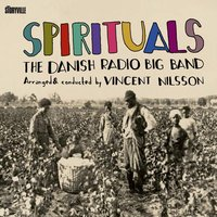 Spirituals - Arranged and Conducted by Vincent Nilsson — The Danish Radio Big Band