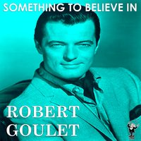 Something to Believe In — Robert Goulet