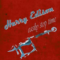 Easily Stop Time — Harry Edison, Harry Edison & Ben Webster