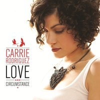 Love and Circumstance — Carrie Rodriguez