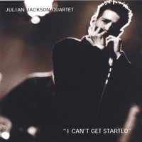 I Can't Get Started — Julian Jackson