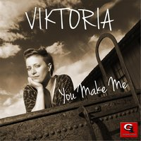 You Make Me — Viktoria
