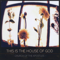 This is the House of God — Church of the Apostles