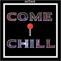Come & Chill — Huffman