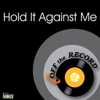 Hold It Against Me — Off The Record
